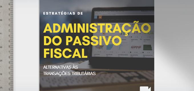 Ebook Estratégias de Administração do Passivo Fiscal alternativas às Transações Tributárias